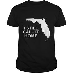 Get yours hot I Still Call It Home Local Florida Pride Best Gift Shirts & Hoodies.  #gift, #idea, #photo, #image, #hoodie, #shirt, #christmas