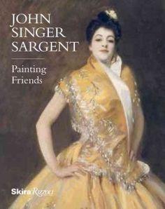 John Singer Sargent : painting friends / Barbara Dayer Gallati.