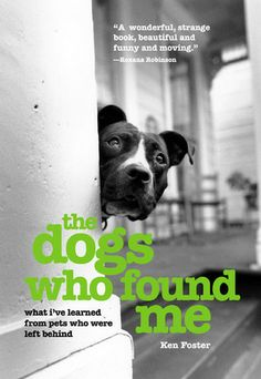 The Dogs Who Found Me: What I've Learned from Pets Who Were Left Behind by Ken Foster (March 2006) #toread @goodreads ... nonfiction, animals, dogs, pets, pitbulls, memoir, autobiography