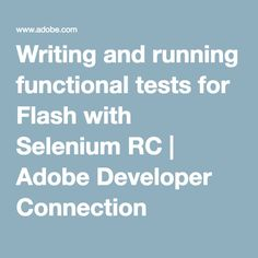 Writing and running functional tests for Flash with Selenium RC | Adobe Developer Connection