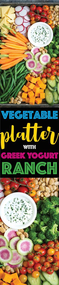 Vegetable Platter with Greek Yogurt Ranch - The ultimate crudités platter with a healthy Greek yogurt Ranch! You cannot even taste the difference!