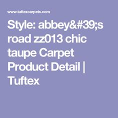 Style: abbey's road zz013 chic taupe Carpet Product Detail   Tuftex
