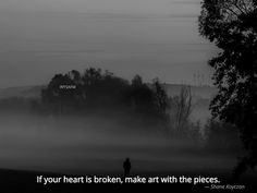 If your heart is broken, make art with the pieces.  #anxiety, #emotions, #relationships, #deepwords, #distance, #sadness, #selflove, #selfcare, #feelings, #loneliness, #introvert, #hate, #single, #pain , #delusion, #heart, #broken, Love Qoutes For Her, Qoutes About Love, Shane Koyczan, Make Art, How To Make, Heart Broken, Emotion, Deep Words, Loneliness