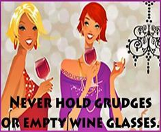 Wine Funnies/Wisdom - Never hold grudges or an empty wine glass....Fill it up! __[Wino-Licious/FB] #women&wine #cPurples (Wine in hand)