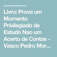 Livro: Prova um Momento Privilegiado de Estudo Nao um Acerto de Contas - Vasco Pedro Moretto | Estante Virtual