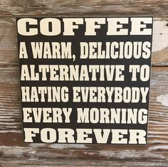 COFFEE A Warm Delicious Alternative To Hating Everybody Every