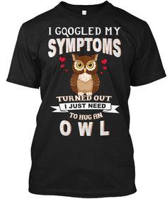 I Googled My Symptoms Owl Black T-Shirt Front #owl Owl Room Decor, Owl Food, Owl Quotes, Wood Badge, Owl Bags, Whimsical Owl, Owl T Shirt, Beautiful Owl, Cute Owl