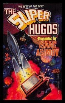 FORGOTTEN BOOK:  THE SUPER HUGOS presented by Isaac Asimov (and Charles Sheffield), 1992