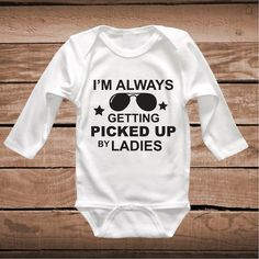 I'm Always Getting Picked Up By Ladies Funny Onesies _ Toddler and Baby Clothes _ Funny Bodysuits Onesie Crawlers _ Prime Decals #babyonesiesdiy