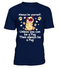 # [T Shirt]80-Always Be Yourself Unless Yo .  Hurry Up!!! Get yours now!!! Don't be late!!! Always Be Yourself Unless You Can Be A Pug Then Always Be A PugTags: Always, Be, Yourself, Bernese, Mountain, Dog, Shirt, Big, Brother, Dog, Shirt, Chihuahua, Dog, Shirts, Dog, Rescue, Shirt, Dog, Rescue, T, Shirt, Dog, Shirt, I, Love, Dogs, Shirt, I, Love, My, Dog, Shirt, Pet, Lover, Gifts, Pet, Lovers, Pet, Tee, Shirts, Plain, Dog, Shirt, Reservoir, Dogs, Shirt, Then, Always, Be, A, Pug, Unless…