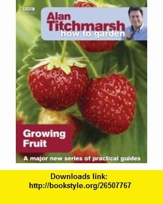 Alan Titchmarsh How to Garden Growing Fruit (9781846074011) Alan Titchmarsh , ISBN-10: 1846074010  , ISBN-13: 978-1846074011 ,  , tutorials , pdf , ebook , torrent , downloads , rapidshare , filesonic , hotfile , megaupload , fileserve