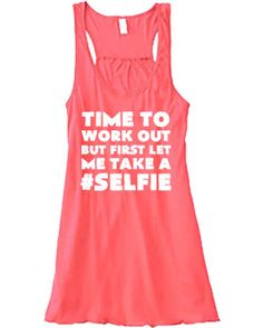 Time To Work Out But First Let Me Take A #Selfie - Crossfit Tank Top - Workout Shirt - Running Shirt For Women