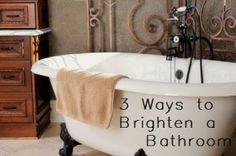 3 Ways to brighten a bathroom- great ideas!