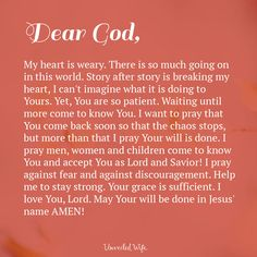 Prayer: Come Back Soon --- Dear Lord, My heart is weary. There is so much going on in this world. Story after story is breaking my heart, I can't imagine what it is doing to Yours. Yet, You are so patient. Waiting until more come to know You. I want to pray that You come back… Read More Here https://unveiledwife.com/prayer-come-back-soon/