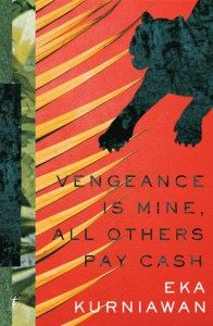 Review: Eka Kurniawan  Vengeance is Mine All Others Pay Cash