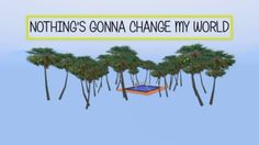 Nothing's gonna change my world