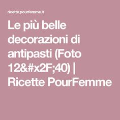 Le più belle decorazioni di antipasti (Foto 12/40) | Ricette PourFemme