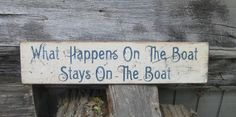 Primitive/Vintage Sign - What Happens On The Boat Stays on The Boat. $20.00, via Etsy.