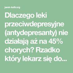 Dlaczego leki przeciwdepresyjne (antydepresanty) nie działają aż na 45% chorych? Rzadko który lekarz się do tego przyzna Dane na temat zachorowań na choroby psychiczne są alarmujące. Czy wiesz, że 25% Polaków leczy się psychiatrycznie na choroby takie jak nerwica lub depresja? Około 1% zaś ma cięższe zaburzenia psychiczne typu schizofrenii. Choroby i różne zaburzenia psychiczne…