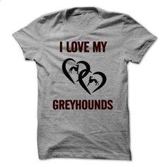 I LOVE MY GREYHOUNDS - design your own shirt #teeshirt #T-Shirts