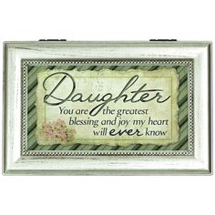 Shop for Carson Home Accents Silver Synthetic Wood 'Greatest Daughter' Music Box. Get free delivery On EVERYTHING* Overstock - Your Online Jewelry & Watch Boxes Outlet Store! Get in rewards with Club O! Mother Daughter Quotes, Dear Daughter, My Beautiful Daughter, Beautiful Hands, Jewelry Box Store, Son Quotes, Child Quotes, Life Quotes, You Are The Greatest