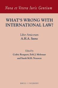 What's Wrong with International Law? : liber amicorum A.H.A. Soons  / edited by Cedric Rygaert, Erik J. Molenaar, Sarah M.H. Nouwen .- Leiden : Brill, Nijhoff, 2015