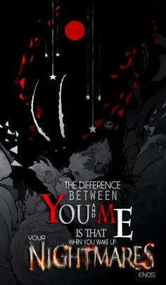 "difference between you and me is that when you wake up , your nightmare ends "" Sad Anime Quotes, Manga Quotes, Dark Quotes, Dark Anime, Depression Quotes, In My Feelings, True Quotes, Darkness, Haley Queen"