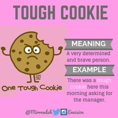 Idiom: Tough cookie - Repinned by Chesapeake College Adult Ed. Free classes on the Eastern Shore of MD to help you earn your GED - H.S. Diploma or Learn English (ESL). www.Chesapeake.edu