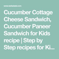 Cucumber Cottage Cheese Sandwich, Cucumber Paneer Sandwich for Kids recipe   Step by Step recipes for Kids   by Tarla Dalal   Tarladalal.com   #2596