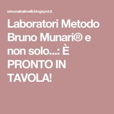 Laboratori Metodo Bruno Munari® e non solo...: È PRONTO IN TAVOLA!