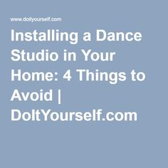 Installing a Dance Studio in Your Home: 4 Things to Avoid | DoItYourself.com