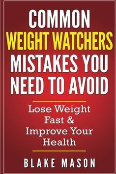 Weight Watchers: Mistakes You Need To Avoid: with Step by Step Strategies for the Fastest Scientifically Proven Way To Lose Weight (Easy Smart Points Guide)