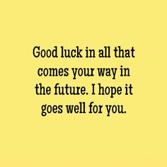 Best Wishes Sayings Good Wishes Quotes, Good Luck Quotes, Good Luck Wishes, Wish Quotes, Good Luck To You, Wishes For You, True Quotes, I Wish You Well, Wish You The Best