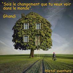 """""""Sois le changement que tu veux voir dans le monde"""" . #Ghandi http://www.hietala-aventure-loisirs.com/"""