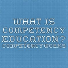What is Competency Education? competencyworks