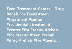 Teen Treatment Center – Drug Rehab For Teens #teen #treatment #center, #residential #treatment #center #for #teens, #rehab #for #teens, #teen #rehab, #drug #rehab #for #teens, #teen #drug #rehab http://kansas.nef2.com/teen-treatment-center-drug-rehab-for-teens-teen-treatment-center-residential-treatment-center-for-teens-rehab-for-teens-teen-rehab-drug-rehab-for-teens-teen-drug-rehab/  # Get Help For Your Troubled Teen Today! Teen Treatment Center Our Residential Treatment Center for Teens…