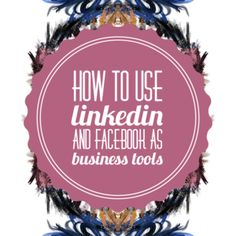 How to Use LinkedIn and Facebook as Business Tools