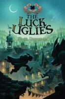 The Luck Uglies Paul Durham ; illustrations by Pétur Antonsson. (Series: The luck uglies ; Good Books, Books To Read, My Books, Uglies Book, Uglies Series, Land Of Stories Series, Mighty Girl Books, Strange Things Are Happening, Books For Tweens