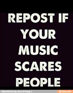 im listen to bands and my cousin goes im gonna have nightmares because of this why did i say good to a five year old