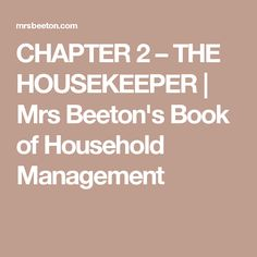 CHAPTER 2 – THE HOUSEKEEPER | Mrs Beeton's Book of Household Management
