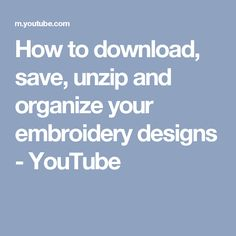 How to download, save, unzip and organize your embroidery designs - YouTube