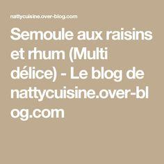 Semoule aux raisins et rhum (Multi délice) - Le blog de nattycuisine.over-blog.com
