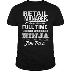 Retail Manager Only Because Full Time Multi Tasking Ninja Is Not An Actual Job Title T Shirt, Hoodie Retail Manager