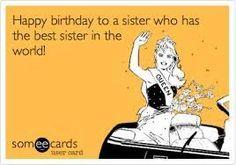 Someecards - Happy birthday to a sister who has the best sister in the world! Happy Birthday Sister Funny, Birthday Wishes For Sister, Birthday Wishes Quotes, Funny Birthday Cards, Birthday Memes, Birthday Greetings, Birthday Messages, Birthday Ideas, Birthday Bash