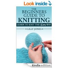 Amazon.com: The Beginners Guide to Knitting: Learn How To Knit The Easy Way eBook: Lilly Jones: Kindle Store #freekindlebooks #knitting