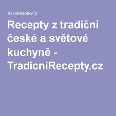 Recepty z tradiční české a světové kuchyně - TradicniRecepty.cz
