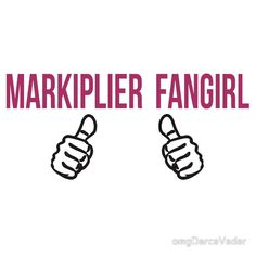 Proud Markiplier Fangirl