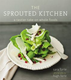 Recipes and Excerpt from The Sprouted Kitchen by Sara Forte and Hugh Forte- Tuscan kale salad