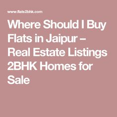 Where Should I Buy Flats in Jaipur – Real Estate Listings 2BHK Homes for Sale