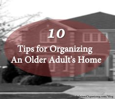 Ever wonder how to organize an older adult's home? Here are 10 tips for organizing an older adult's home to make it safe and clear..